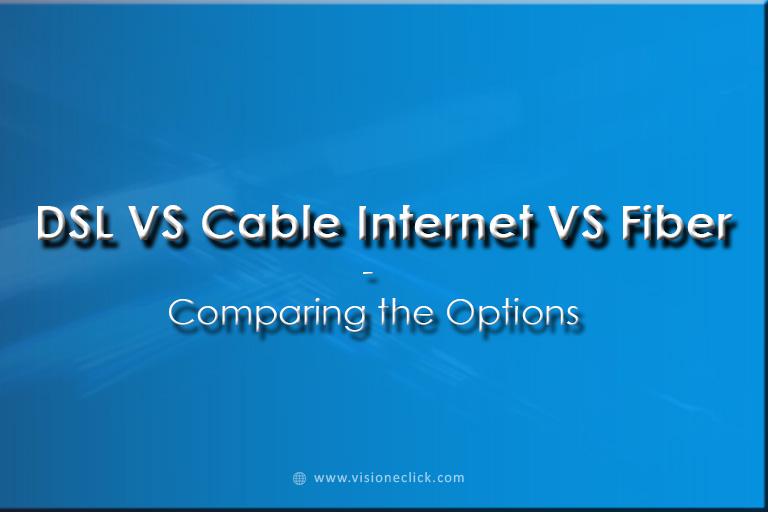 DSL Vs Cable- nternet Vs Fiber