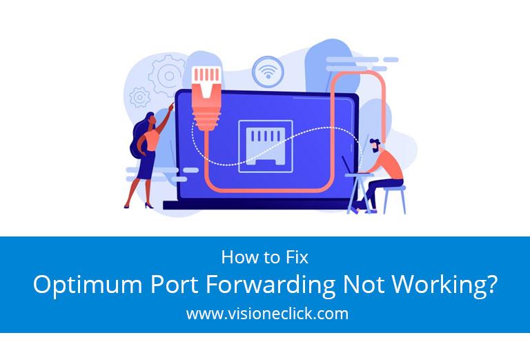 How to Fix Optimum Port Forwarding Not Working